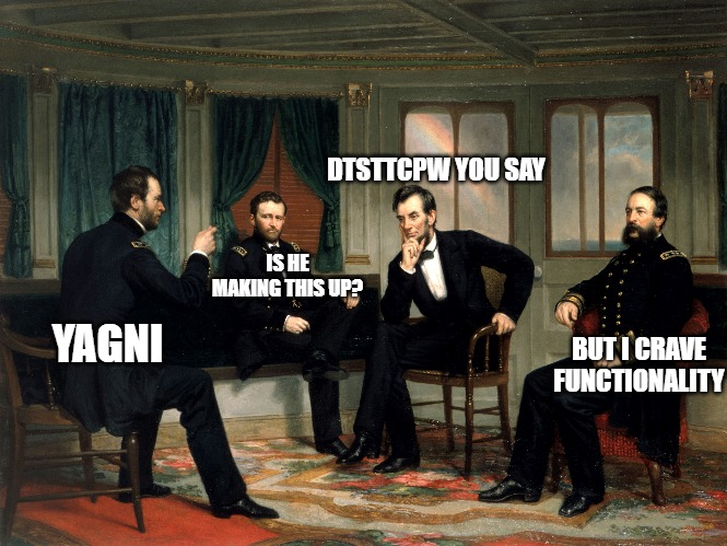 meme; painting of Meeting; YAGNI; is he making this up? DTSTTCPW you say; but I crave functionality