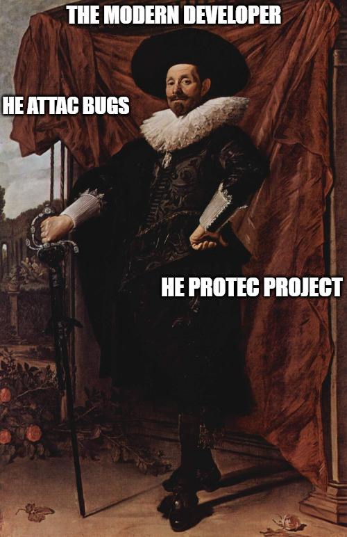 meme; painting of man; the modern developer; he attac bugs; he protec project