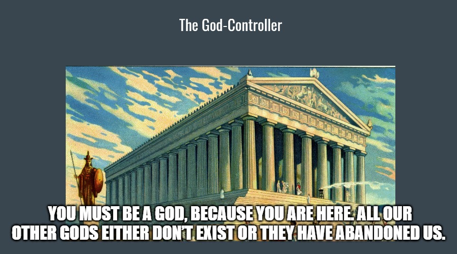 meme; The God Controller; athens;  You must be a God, because you are here. All our other gods either don't exist or they have abandoned us.