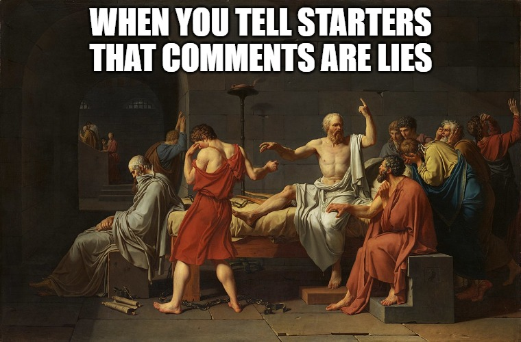 meme; Socrates death scene; When you tell starters that comments are lies