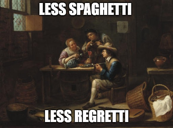 meme; painting people at table eating; less spaghetti, less regretti